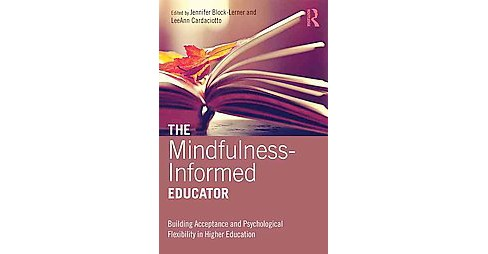 Mindfulness-Informed Educator : Building Acceptance and Psychological Flexibility in Higher Education - image 1 of 1