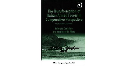 Transformation of Italian Armed Forces in Comparative Perspective : Adapt, Improvise, Overcome? - image 1 of 1