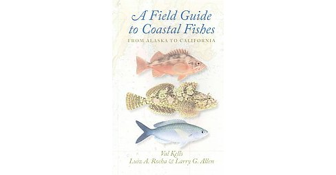 Field Guide to Coastal Fishes : From Alaska to California (Paperback) (Val Kells) - image 1 of 1
