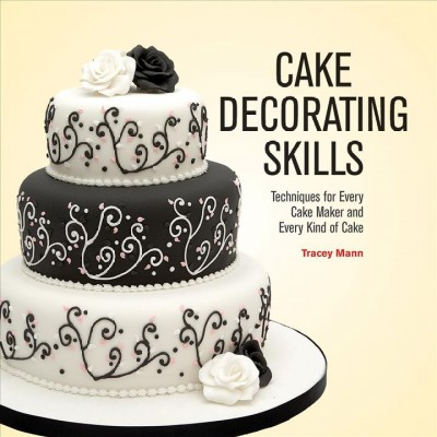 Cake Decorating Skills : Techniques for Every Cake Maker and Every Kind of Cake - Reprint (Paperback)