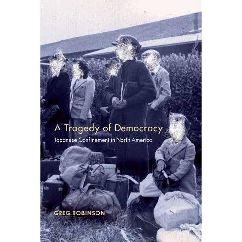 Tragedy of Democracy - by  Greg Robinson (Hardcover) - image 1 of 1