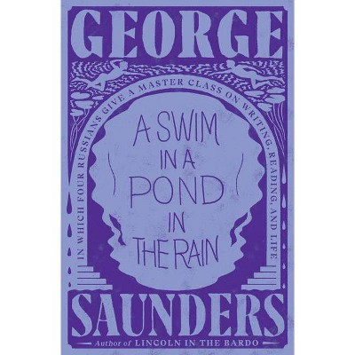 A Swim in a Pond in the Rain - by  George Saunders (Hardcover)