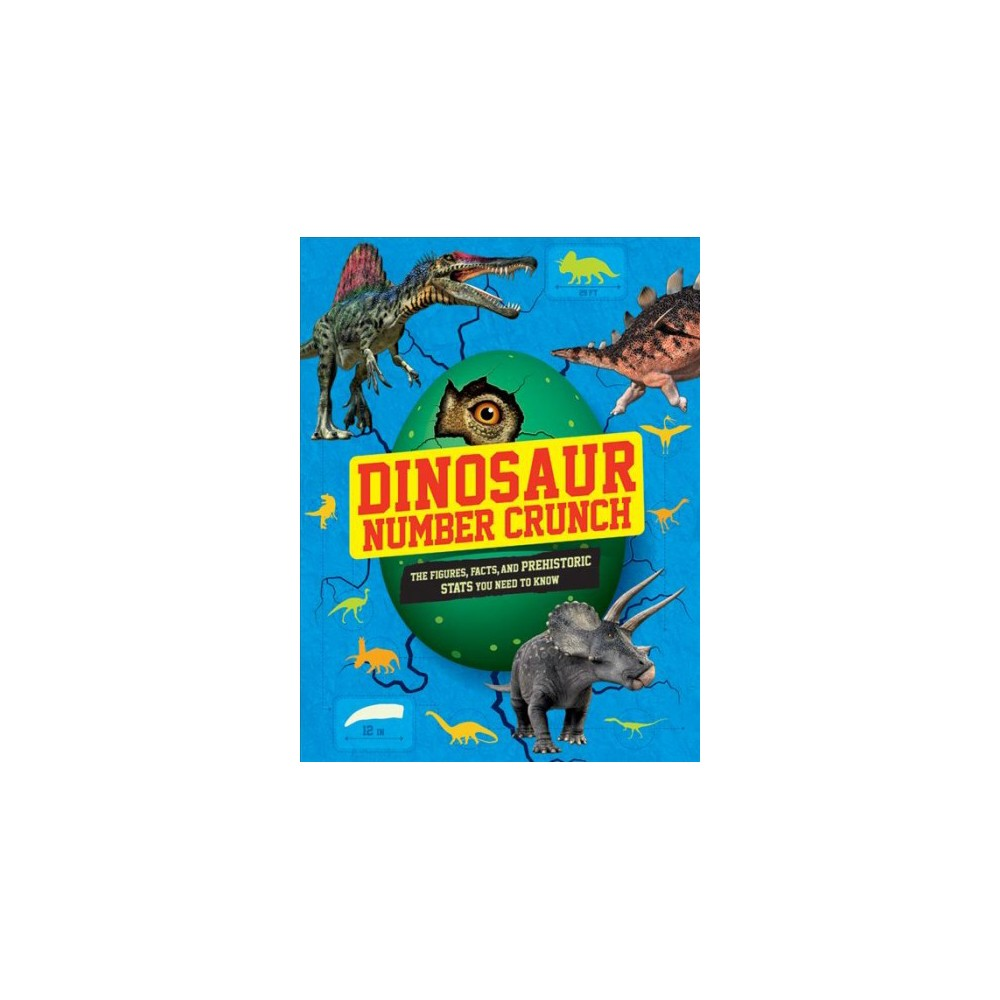 Dinosaur Number Crunch : The Figures, Facts, and Prehistoric Stats You Need to Know - (Paperback)