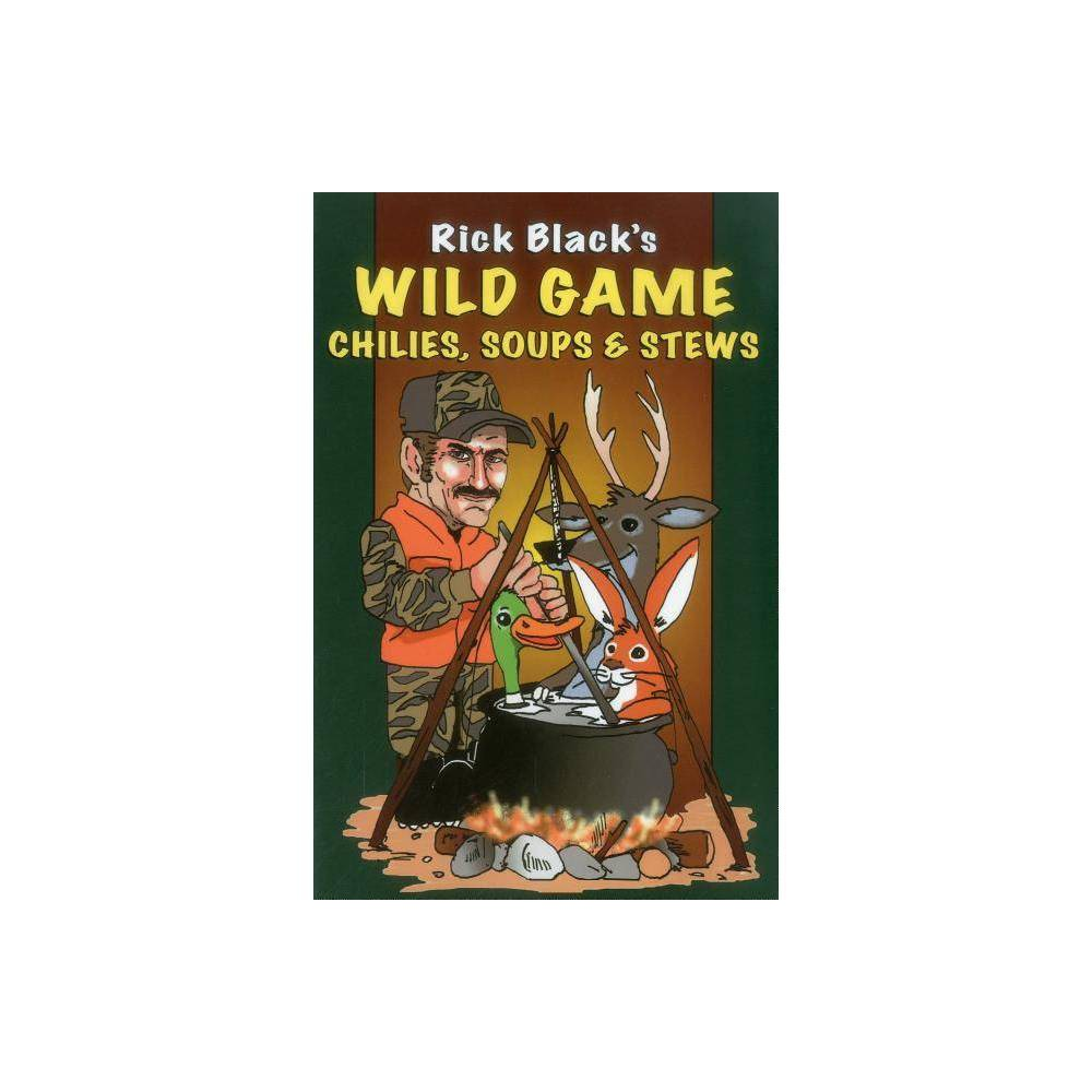 Wild Game Chilies Soups Stewpb By Rick Black Paperback