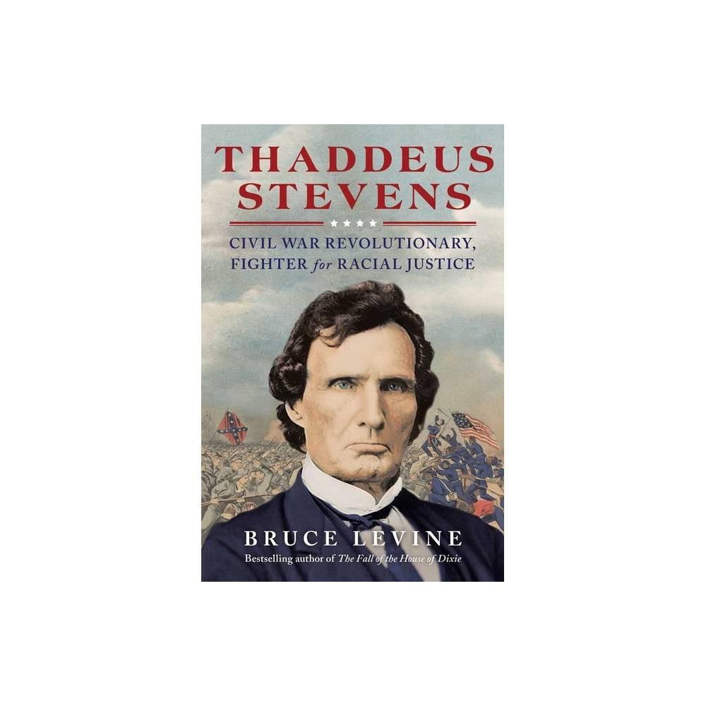 Thaddeus Stevens By Bruce Levine Hardcover