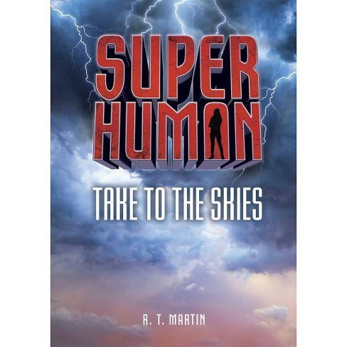 Take to the Skies - (Superhuman) by  R T Martin (Hardcover) - image 1 of 1