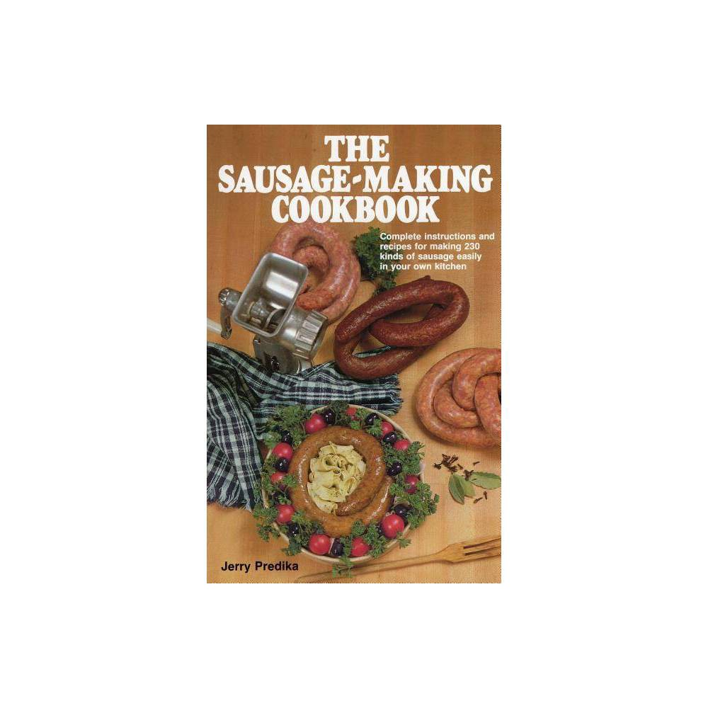 The Sausage Making Cookbook By Jerry Predika Hardcover