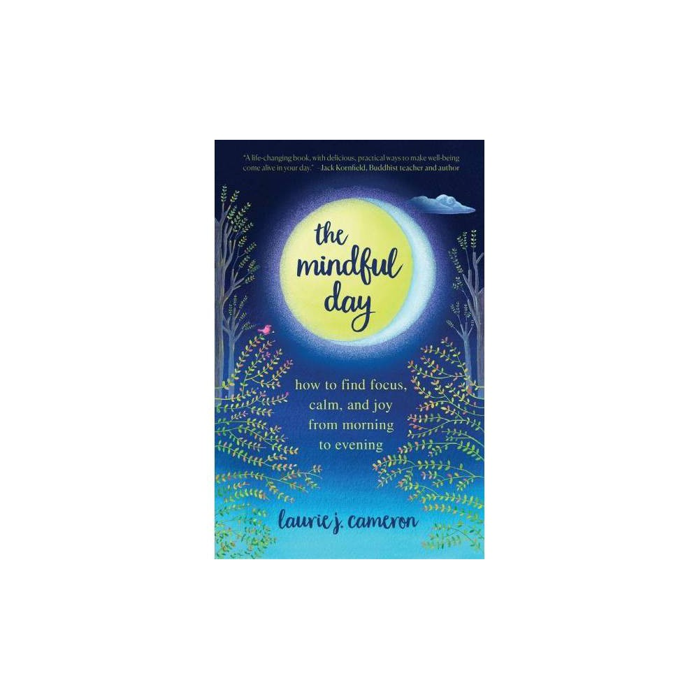 Mindful Day : How to Find Focus, Calm, and Joy from Morning to Evening - Reprint (Paperback)