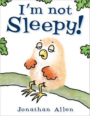 I'm Not Sleepy! (Hardcover)(Jonathan Allen)