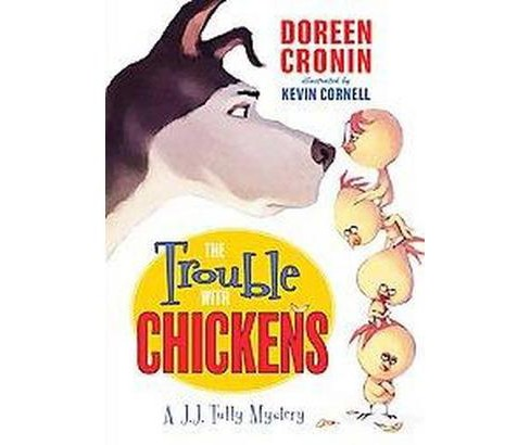 Trouble with Chickens : A J. J. Tully Mystery (Hardcover) (Doreen Cronin) - image 1 of 1