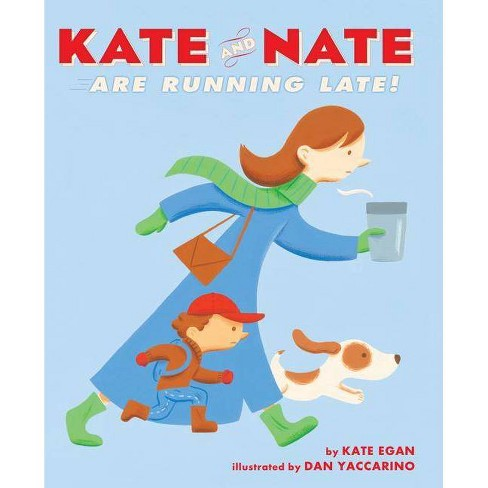 Kate and Nate Are Running Late! - by  Kate Egan (Hardcover) - image 1 of 1