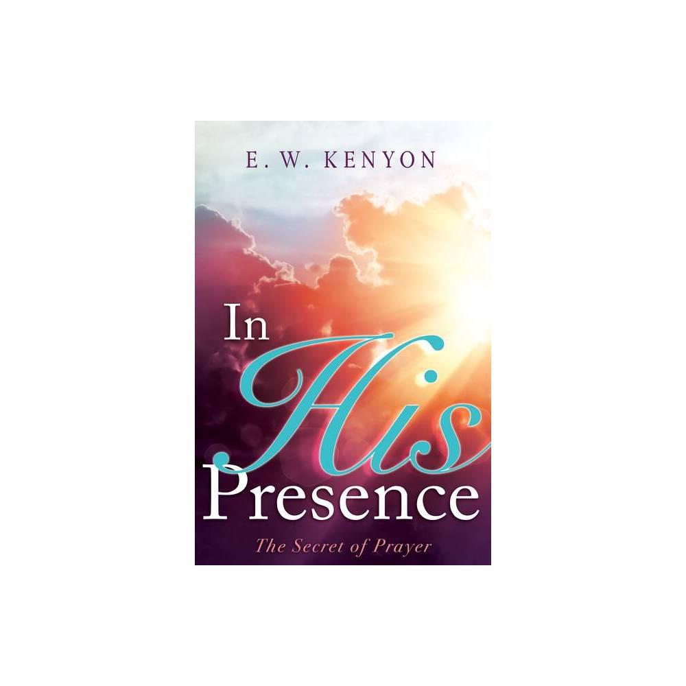 In His Presence By E W Kenyon Paperback
