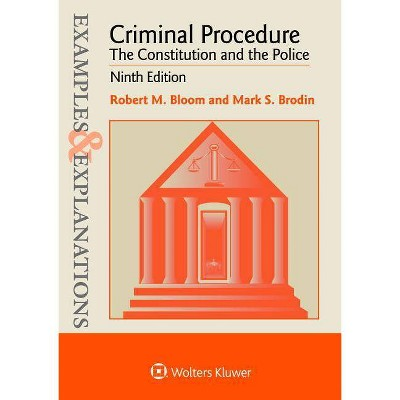 Examples & Explanations for Criminal Procedure - 9th Edition by  Robert M Bloom & Mark S Brodin (Paperback)