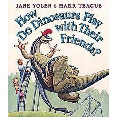 How Do Dinosaurs Play with Their Friends? - (How Do Dinosaurs...)by Jane Yolen (Board_book)
