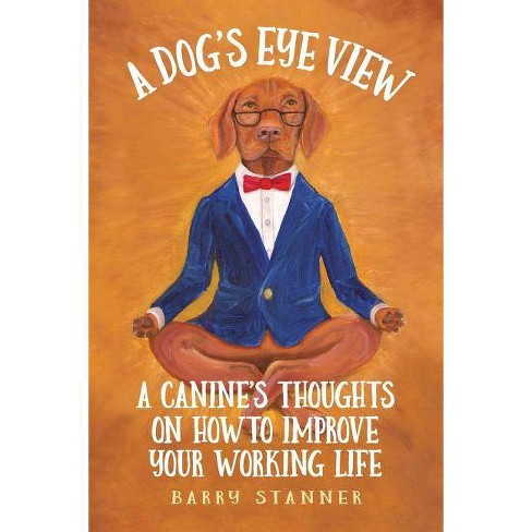 A Dog's Eye View - by  Barry Stanner (Paperback) - image 1 of 1