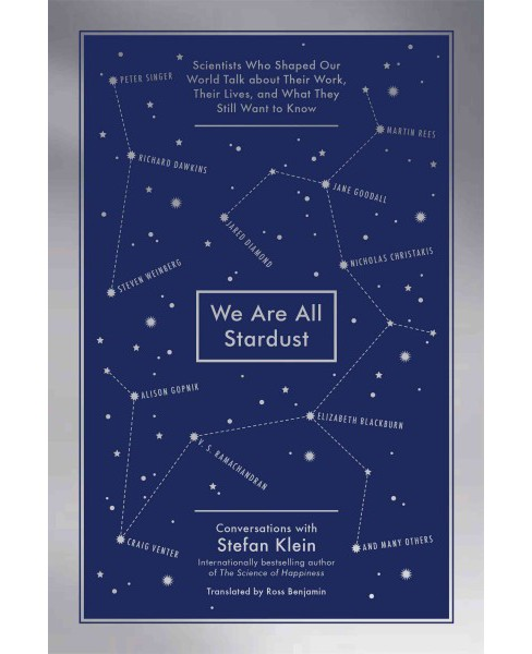 We Are All Stardust : Scientists Who Shaped Our World Talk About Their Work, Their Lives and What They - image 1 of 1