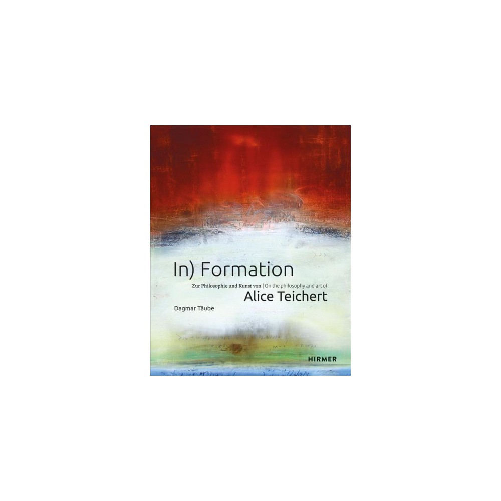 In Formation : On the Philosophy and Art of Alice Teichert (Hardcover) (Dagmar Taube)