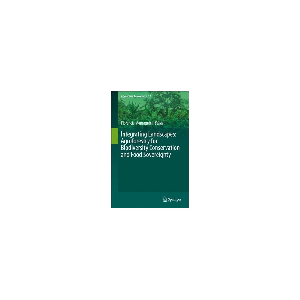 Integrating Landscapes : Agroforestry for Biodiversity Conservation and Food Sovereignty - (Hardcover)
