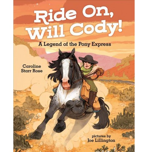 Ride On, Will Cody! : A Legend of the Pony Express -  by Caroline Starr Rose (School And Library) - image 1 of 1