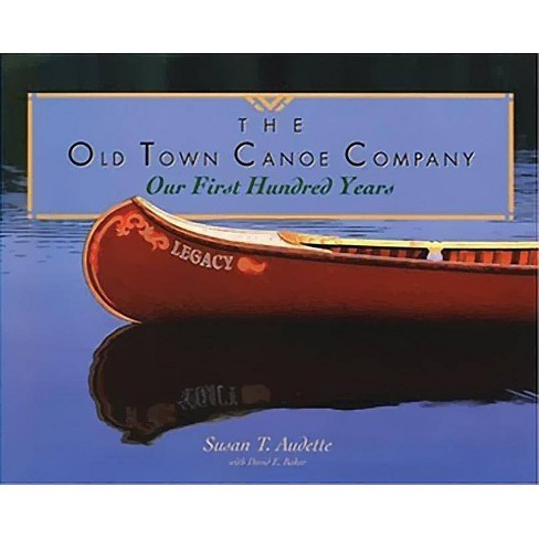 The Old Town Canoe Company - by Susan T Audette & David E Baker (Paperback)