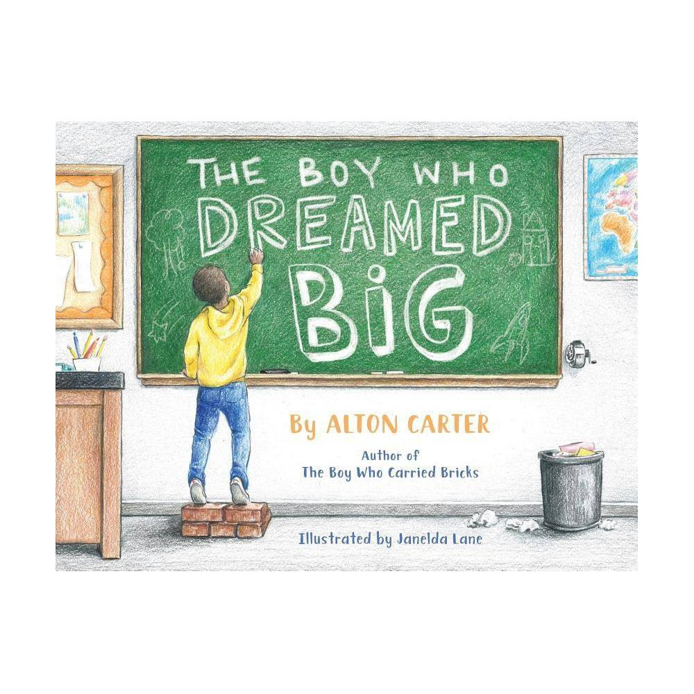 The Boy Who Dreamed Big By Alton Carter Paperback