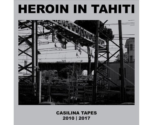 Heroin In Tahiti - Casilina Tapes 2010-2017 (Vinyl) - image 1 of 1