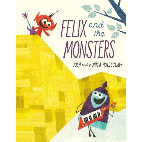 Felix and the Monsters - by  Josh Holtsclaw & Monica Holtsclaw (Hardcover) - image 1 of 1