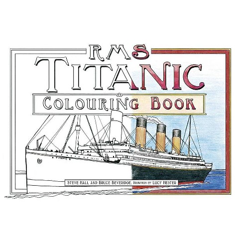 RMS Titanic Colouring Book - by  Bruce Beveridge & Steve Hall & Lucy Hester (Paperback) - image 1 of 1