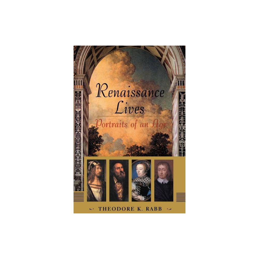 Renaissance Lives Portraits Of An Age By Theodore Raab Paperback