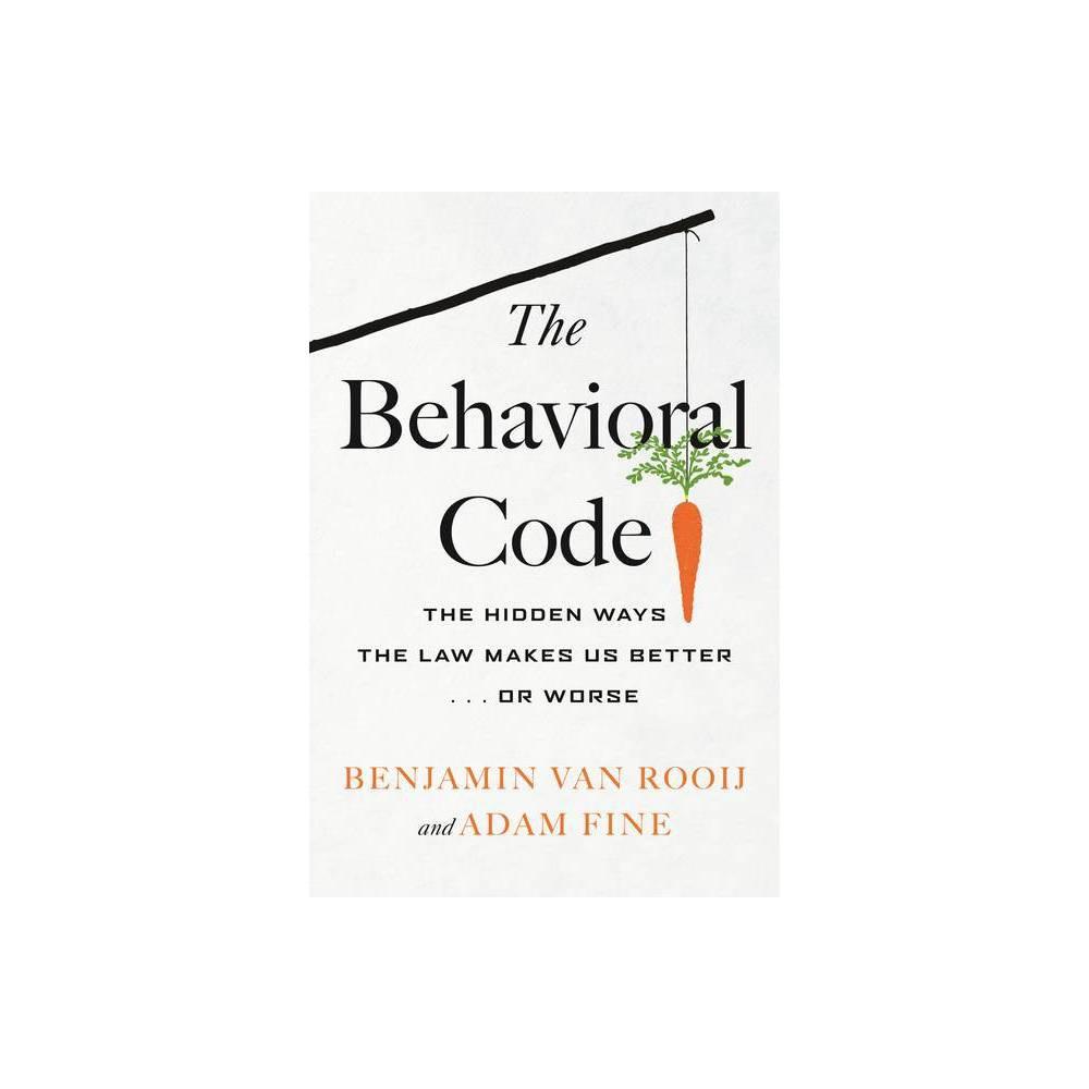 The Behavioral Code By Benjamin Van Rooij Adam Fine Hardcover