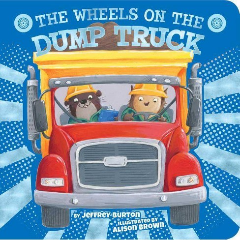 The Wheels on the Dump Truck - (Wheels on The...) by  Jeffrey Burton (Board_book) - image 1 of 1