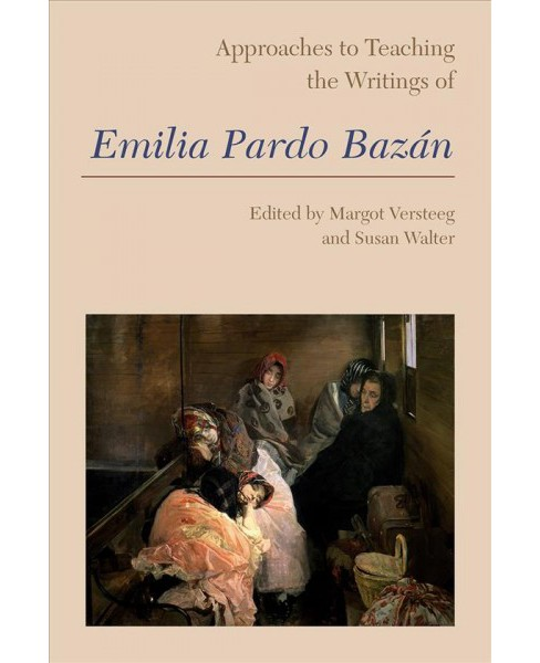 Approaches to Teaching the Writings of Emilia Pardo Bazán -  (Paperback) - image 1 of 1