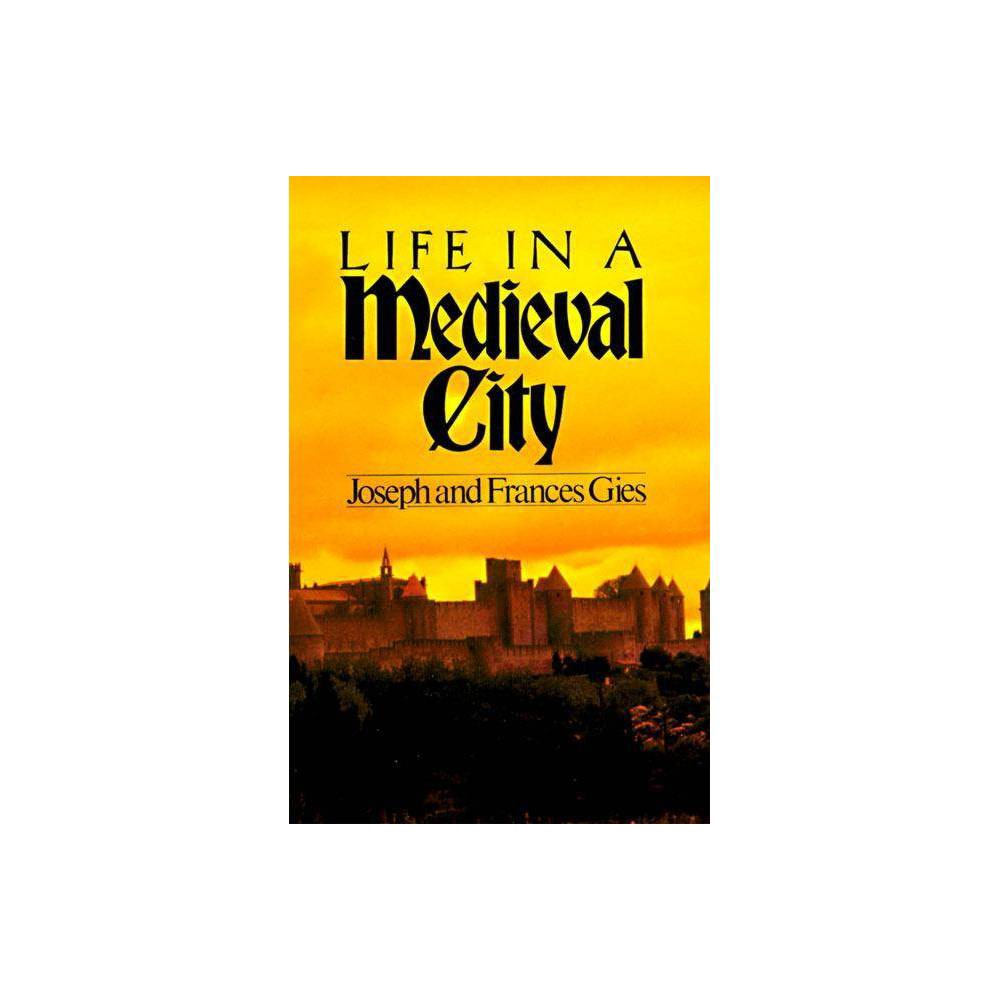 Life In A Medieval City Medieval Life By Frances Gies Paperback