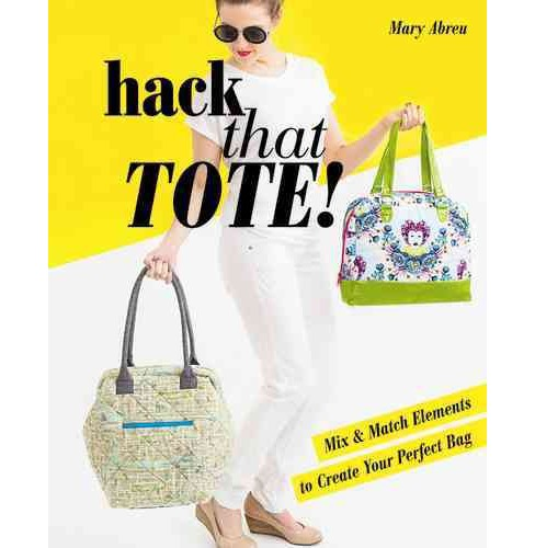 Hack that Tote! : Mix & Match Elements to Create Your Perfect Bag (Paperback) (Mary Abreu) - image 1 of 1