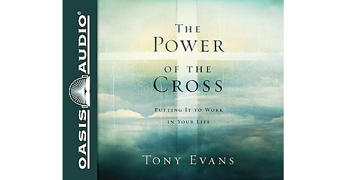 Power of the Cross : Putting It to Work in Your Life (Unabridged) (CD/Spoken Word) (Tony Evans) - image 1 of 1