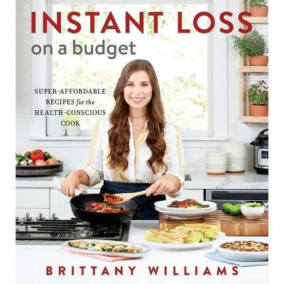 Instant Loss on a Budget - by Brittany Williams (Paperback)