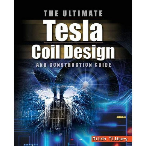 The Ultimate Tesla Coil Design and Construction Guide - by  Mitch Tilbury (Paperback) - image 1 of 1
