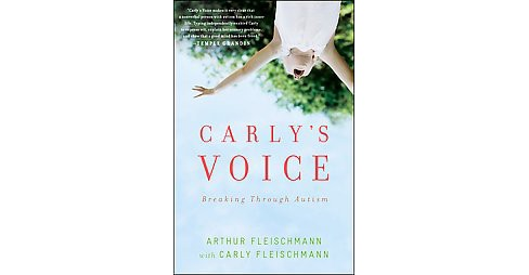Carly's Voice : Breaking Through Autism (Paperback) (Arthur Fleischmann) - image 1 of 1