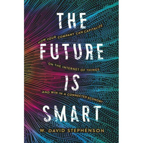 The Future Is Smart - by  W David Stephenson (Hardcover) - image 1 of 1