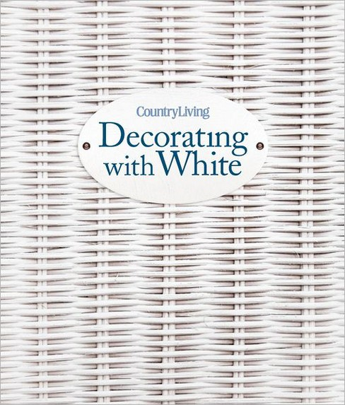 Country Living Decorating With White (Hardcover) - image 1 of 1