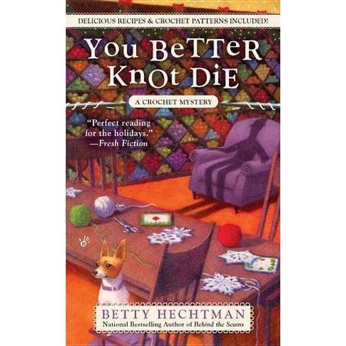 You Better Knot Die - (Crochet Mysteries) by  Betty Hechtman (Paperback) - image 1 of 1