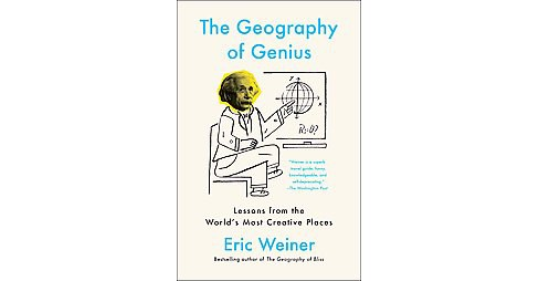 Geography of Genius : Lessons from the World's Most Creative Places (Reprint) (Paperback) (Eric Weiner) - image 1 of 1