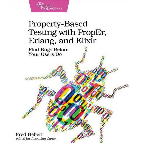 Property-Based Testing with Proper, Erlang, and Elixir - by  Fred Hebert (Paperback) - image 1 of 1