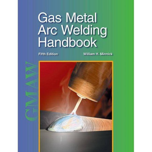 Gas Metal Arc Welding Handbook - 5 Edition by  William H Minnick (Hardcover) - image 1 of 1