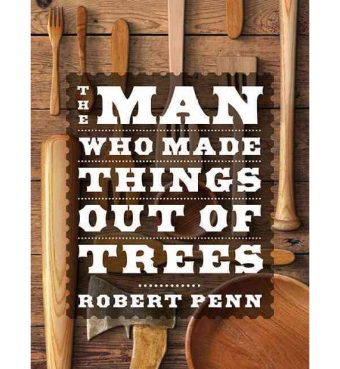 Man Who Made Things Out of Trees (Unabridged) (CD/Spoken Word) (Robert Penn) - image 1 of 1