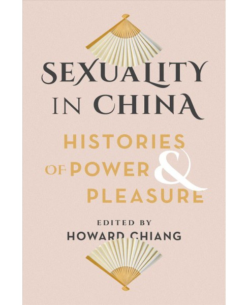 Sexuality in China : Histories of Power & Pleasure -  (Paperback) - image 1 of 1