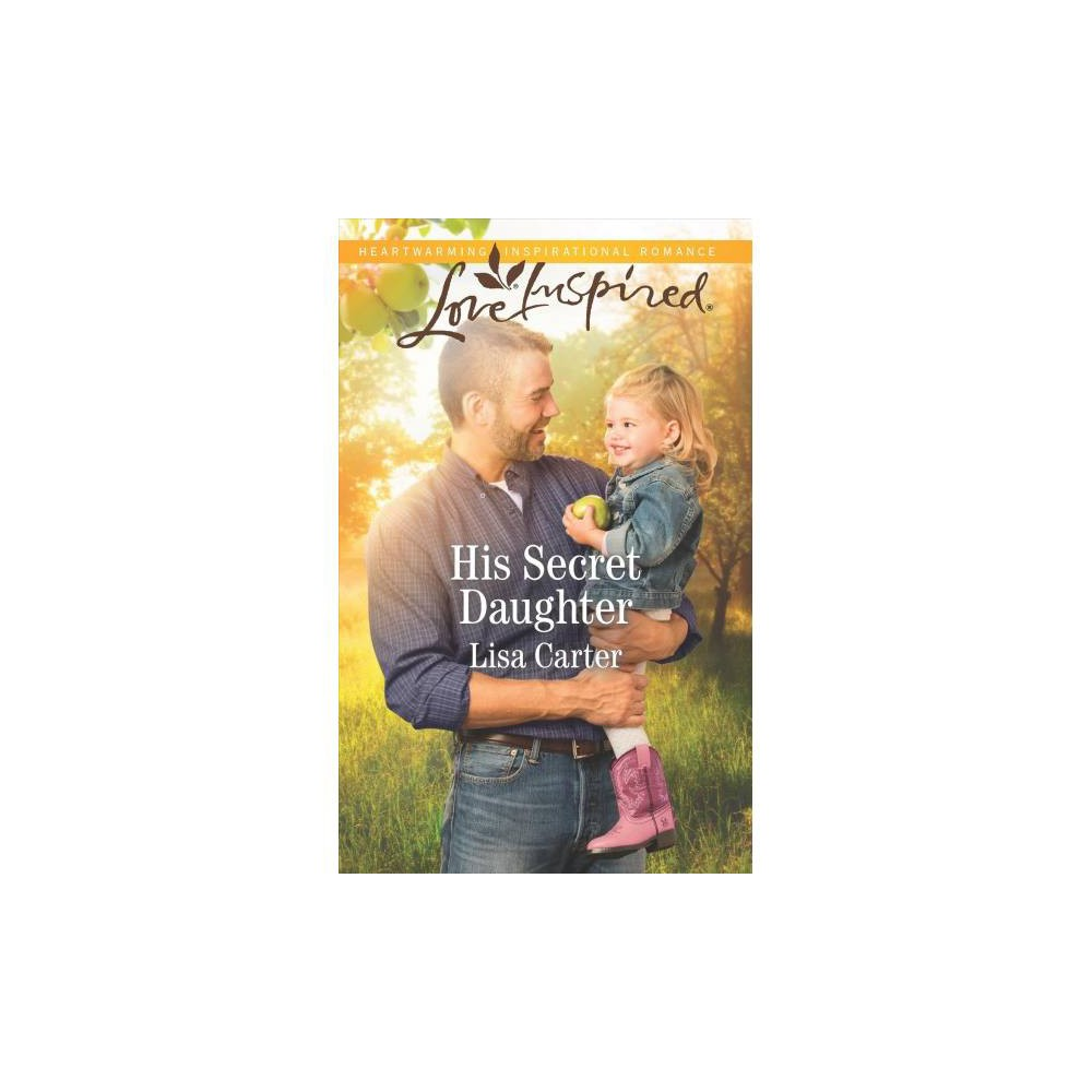 His Secret Daughter - (Love Inspired) by Lisa Carter (Paperback)