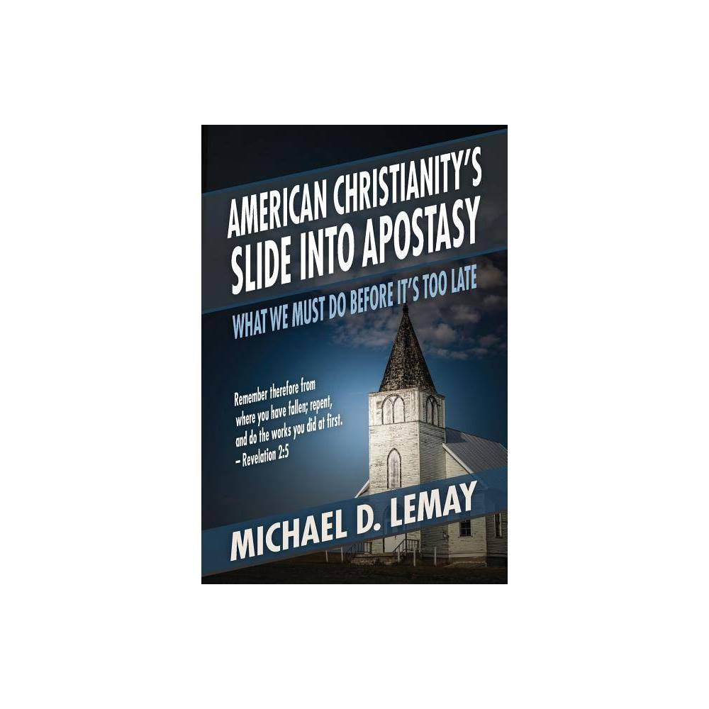 American Christianity S Slide Into Apostasy By Michael D Lemay Paperback
