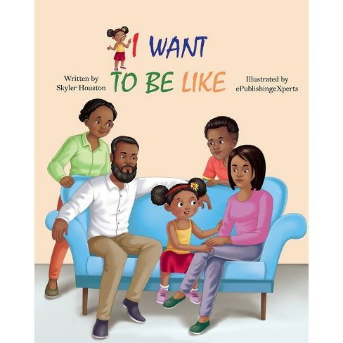 I Want to be Like - by  Skyler Houston (Paperback) - image 1 of 1