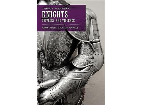 Knights : Chivalry and Violence (Paperback) (Rosie Serdiville & John Sadler) - image 1 of 1